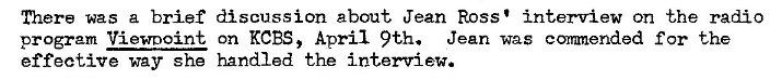 Machine generated alternative text: There was a brief discussion about Jean Ross' interview on the radio  program Viewnoint on KCBS, April 9th. Jean was conanended for the  effective way she handled the interview.